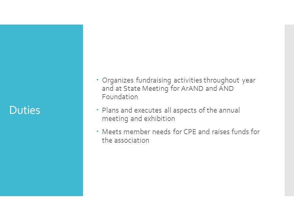 Duties  Organizes fundraising activities throughout year and at State Meeting for ArAND and AND Foundation  Plans and executes all aspects of the annual meeting and exhibition  Meets member needs for CPE and raises funds for the association