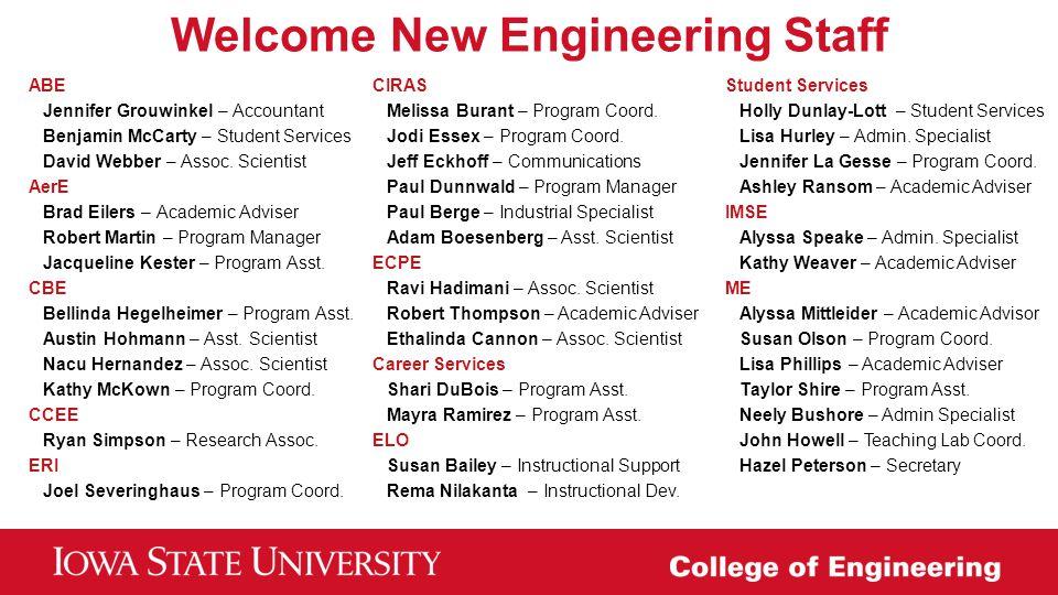 Welcome New Engineering Staff ABE Jennifer Grouwinkel – Accountant Benjamin McCarty – Student Services David Webber – Assoc. Scientist AerE Brad Eiler