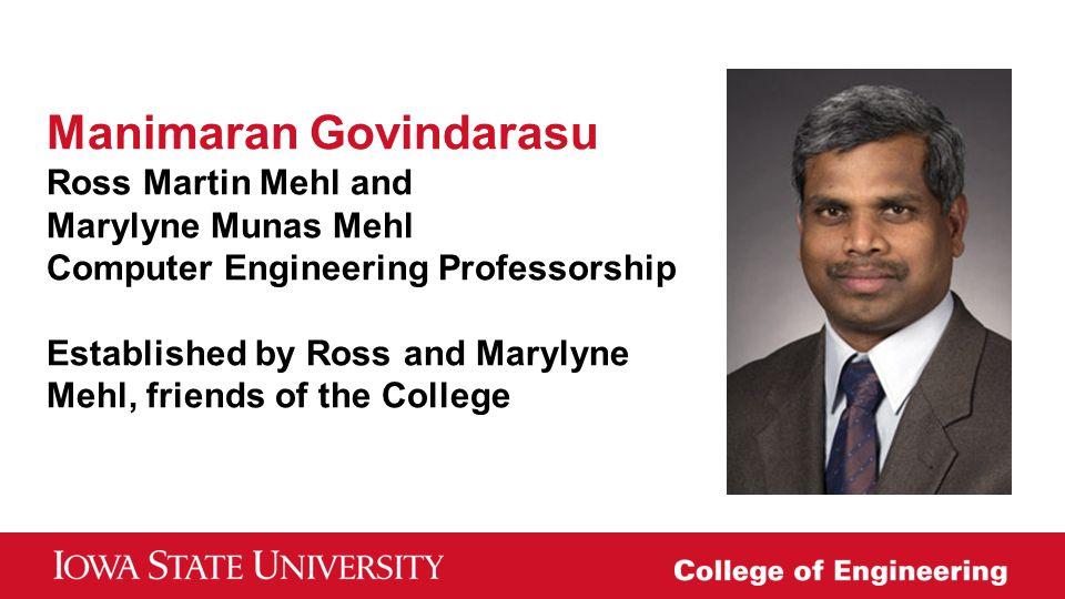 Manimaran Govindarasu Ross Martin Mehl and Marylyne Munas Mehl Computer Engineering Professorship Established by Ross and Marylyne Mehl, friends of th