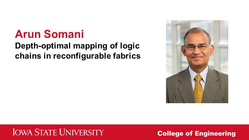 Arun Somani Depth-optimal mapping of logic chains in reconfigurable fabrics