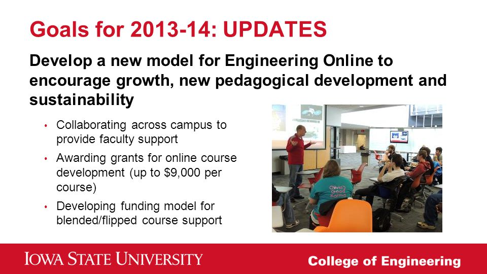 Goals for 2013-14: UPDATES Develop a new model for Engineering Online to encourage growth, new pedagogical development and sustainability Collaboratin