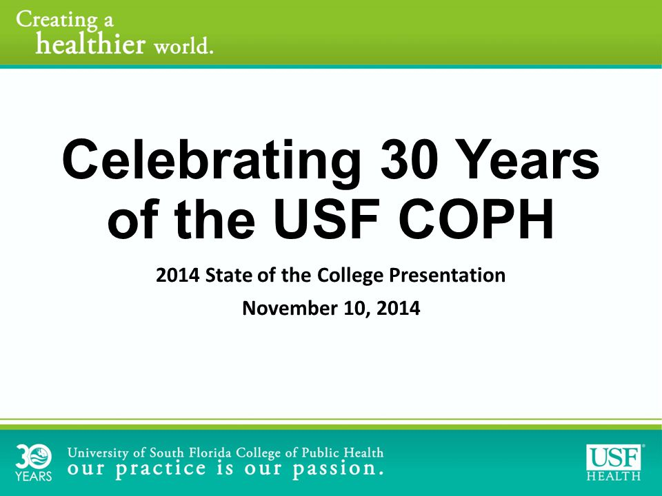 Celebrating 30 Years of the USF COPH 2014 State of the College Presentation November 10, 2014