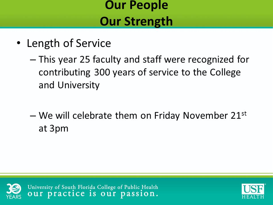 Our People Our Strength Length of Service – This year 25 faculty and staff were recognized for contributing 300 years of service to the College and University – We will celebrate them on Friday November 21 st at 3pm