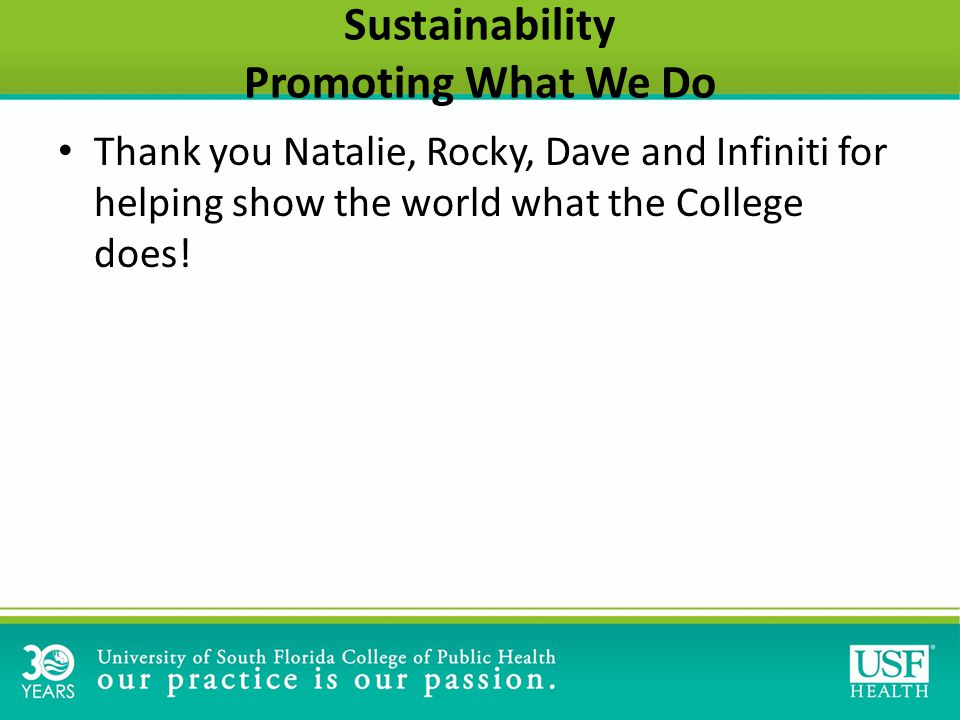 Sustainability Promoting What We Do Thank you Natalie, Rocky, Dave and Infiniti for helping show the world what the College does!