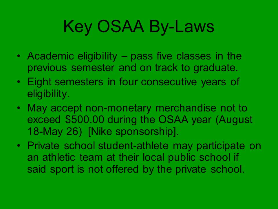 Key OSAA By-Laws Academic eligibility – pass five classes in the previous semester and on track to graduate.