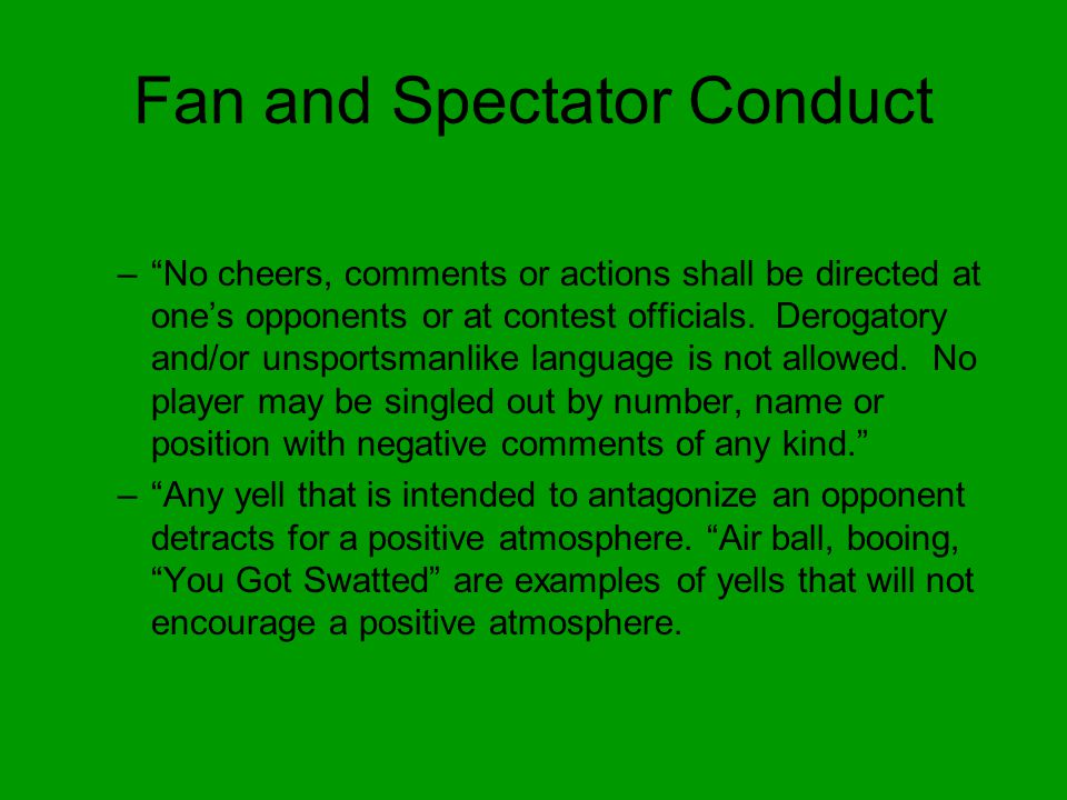 Fan and Spectator Conduct – No cheers, comments or actions shall be directed at one's opponents or at contest officials.