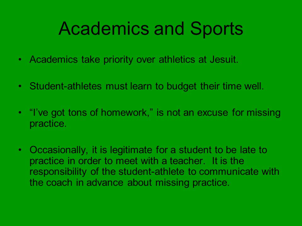 Academics and Sports Academics take priority over athletics at Jesuit.