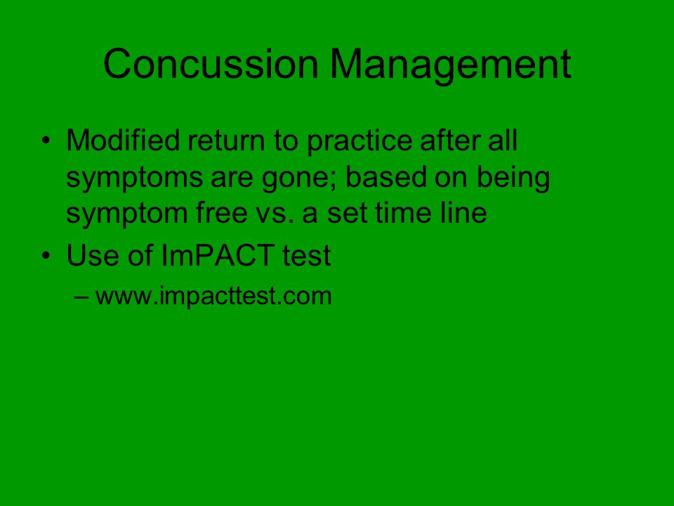 Concussion Management Modified return to practice after all symptoms are gone; based on being symptom free vs.