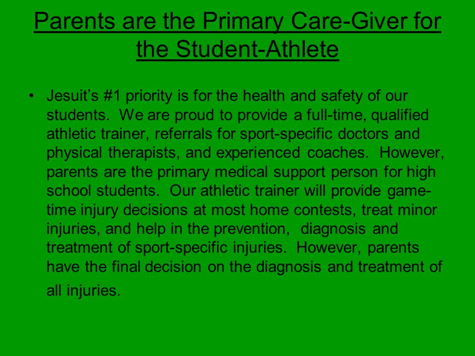 Parents are the Primary Care-Giver for the Student-Athlete Jesuit's #1 priority is for the health and safety of our students.