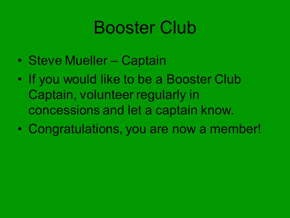 Booster Club Steve Mueller – Captain If you would like to be a Booster Club Captain, volunteer regularly in concessions and let a captain know.