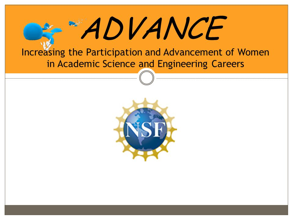 ADVANCE Increasing the Participation and Advancement of Women in Academic Science and Engineering Careers