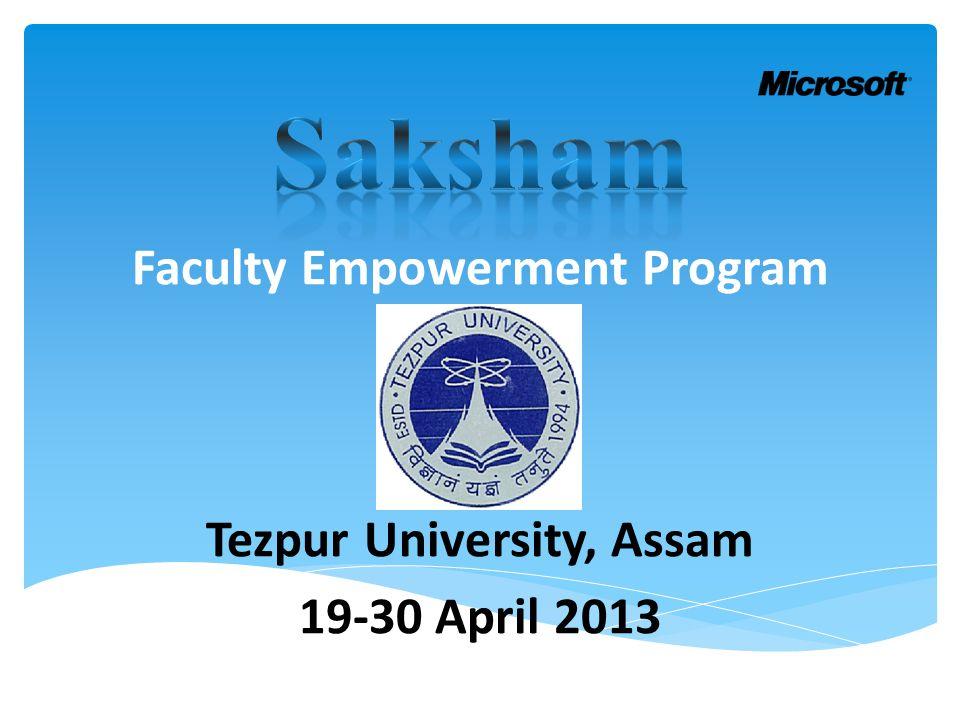 Tezpur University, Assam 19-30 April 2013 Faculty Empowerment Program