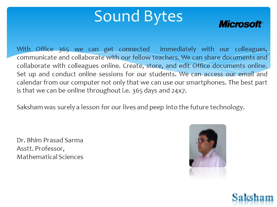Sound Bytes With Office 365 we can get connected immediately with our colleagues, communicate and collaborate with our fellow teachers. We can share d