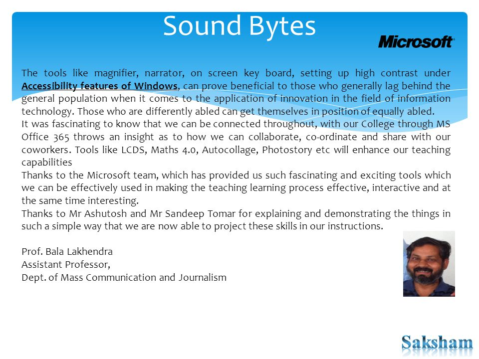 Sound Bytes The tools like magnifier, narrator, on screen key board, setting up high contrast under Accessibility features of Windows, can prove beneficial to those who generally lag behind the general population when it comes to the application of innovation in the field of information technology.