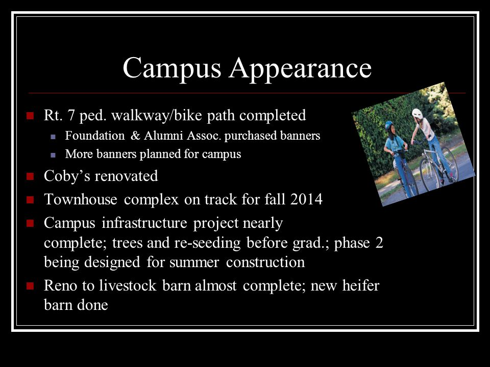 Campus Appearance Rt. 7 ped. walkway/bike path completed Foundation & Alumni Assoc.
