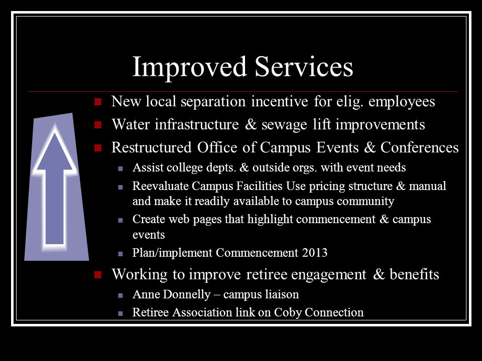 Improved Services New local separation incentive for elig. employees Water infrastructure & sewage lift improvements Restructured Office of Campus Eve