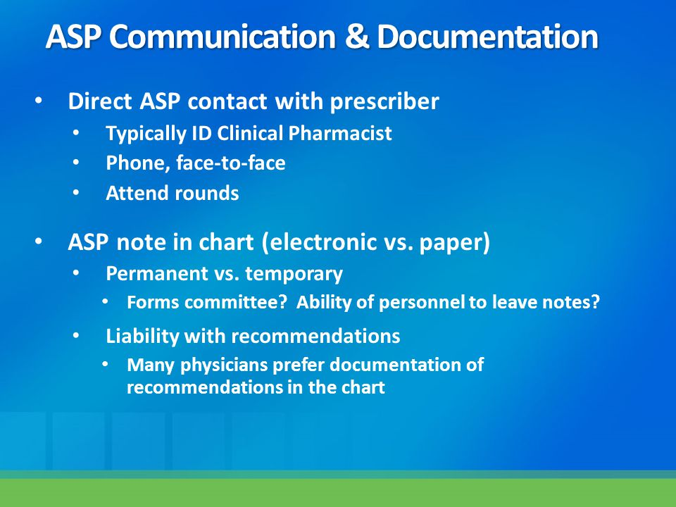 Direct ASP contact with prescriber Typically ID Clinical Pharmacist Phone, face-to-face Attend rounds ASP note in chart (electronic vs. paper) Permane