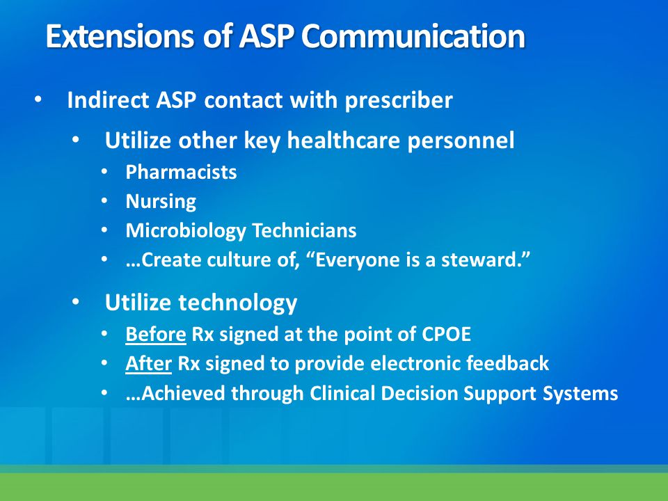 """Indirect ASP contact with prescriber Utilize other key healthcare personnel Pharmacists Nursing Microbiology Technicians …Create culture of, """"Everyone"""