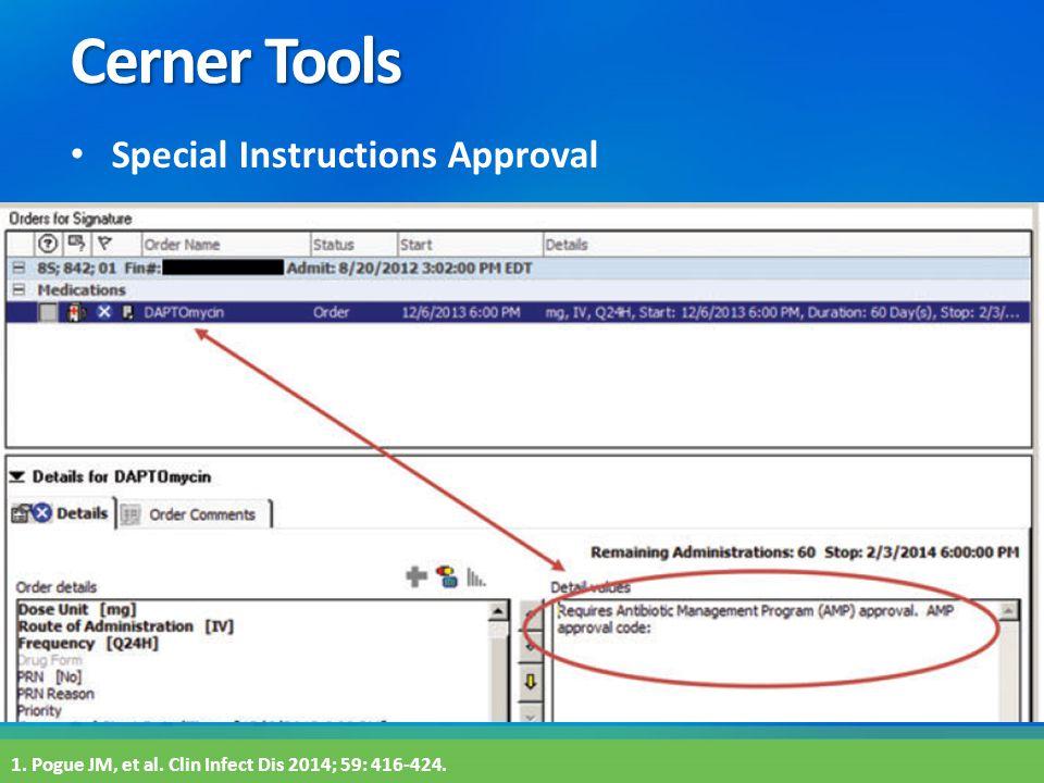 Cerner Tools Special Instructions Approval 1. Pogue JM, et al. Clin Infect Dis 2014; 59: 416-424.