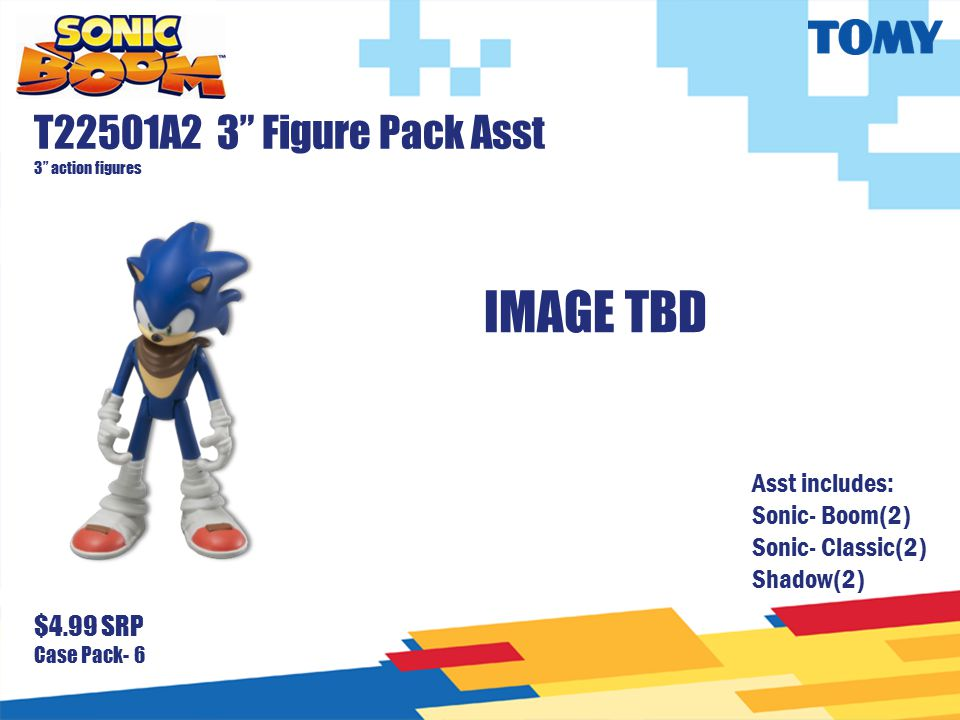 "T22501A2 3"" Figure Pack Asst 3"" action figures $4.99 SRP Case Pack- 6 Asst includes: Sonic- Boom(2) Sonic- Classic(2) Shadow(2) IMAGE TBD"