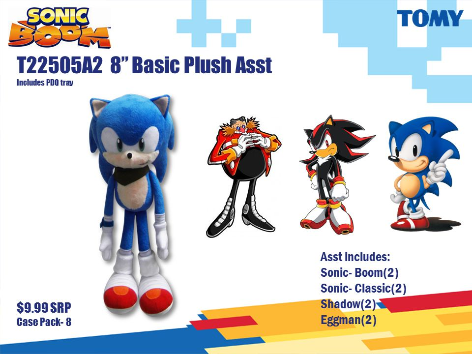 "T22505A2 8"" Basic Plush Asst Includes PDQ tray $9.99 SRP Case Pack- 8 Asst includes: Sonic- Boom(2) Sonic- Classic(2) Shadow(2) Eggman(2)"