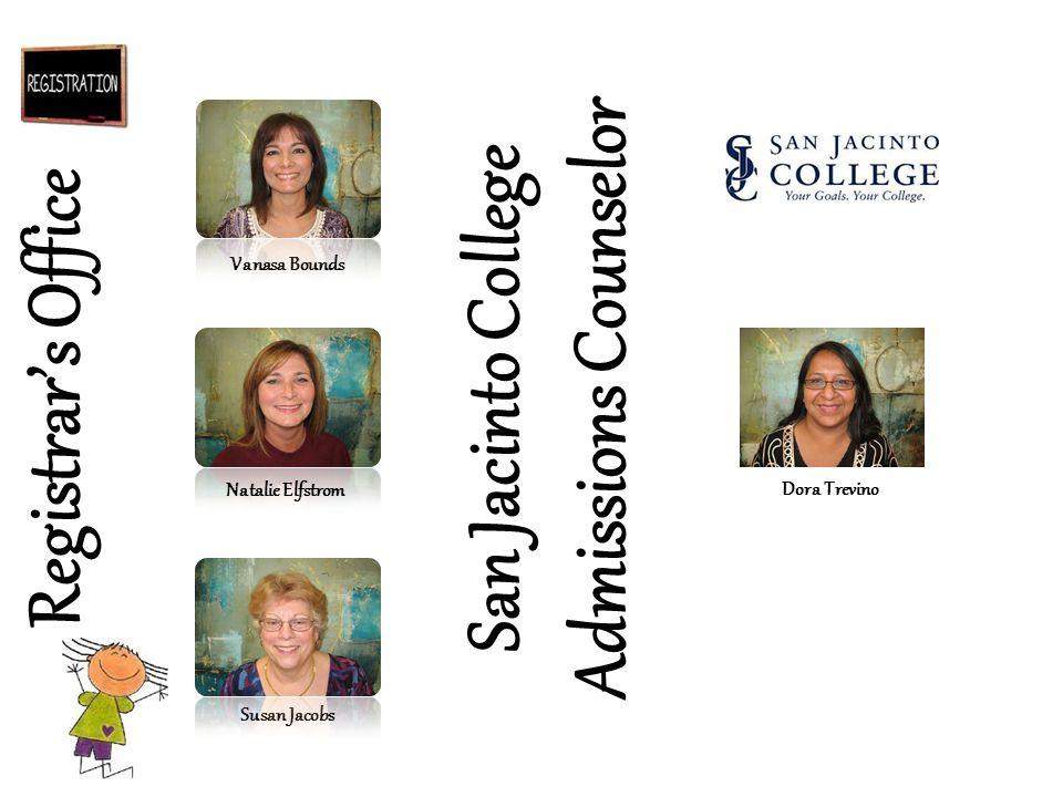 Registrar's Office Susan Jacobs Natalie Elfstrom Vanasa Bounds San Jacinto College Admissions Counselor Dora Trevino