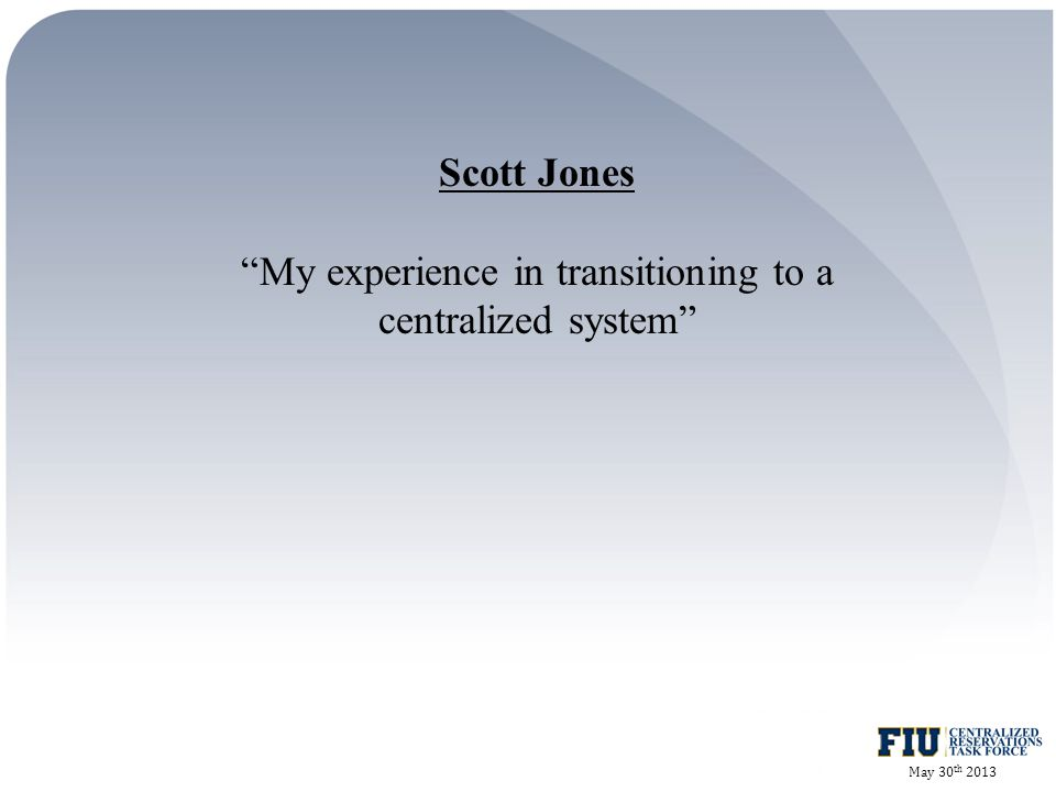 Scott Jones My experience in transitioning to a centralized system May 30 th 2013
