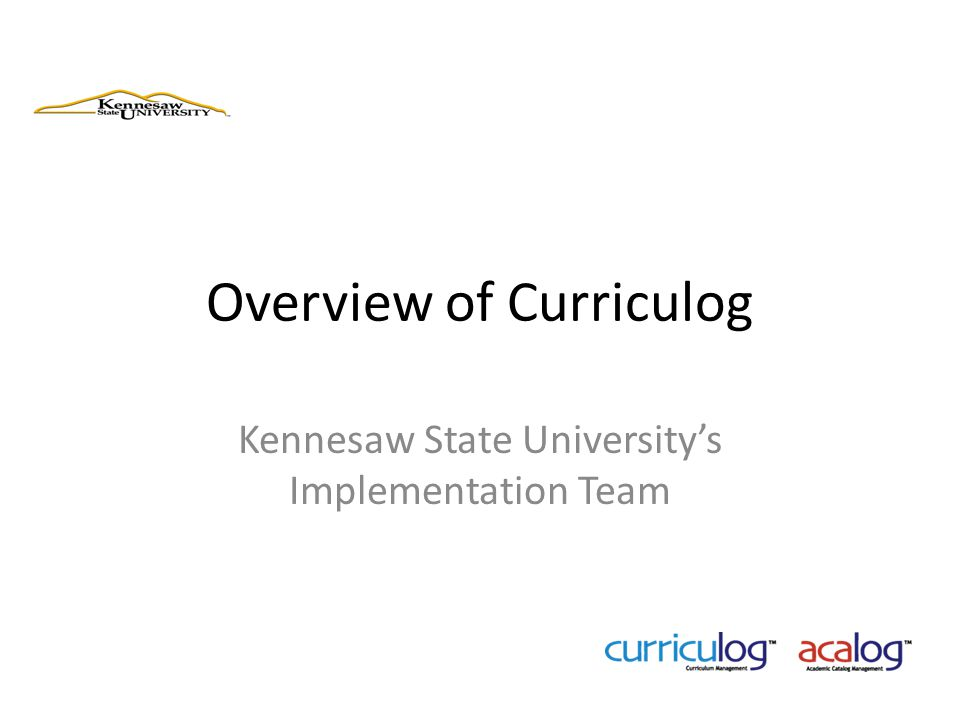 Overview of Curriculog Kennesaw State University's Implementation Team