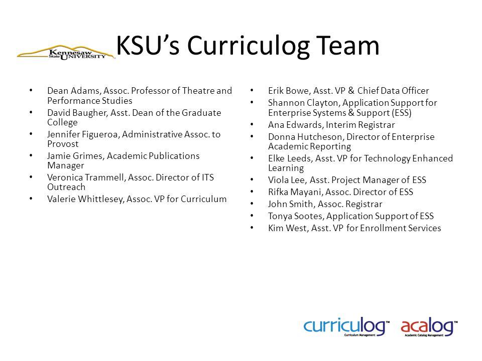 KSU's Curriculog Team Dean Adams, Assoc. Professor of Theatre and Performance Studies David Baugher, Asst. Dean of the Graduate College Jennifer Figue