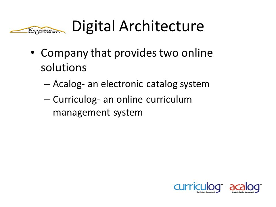 Digital Architecture Company that provides two online solutions – Acalog- an electronic catalog system – Curriculog- an online curriculum management s