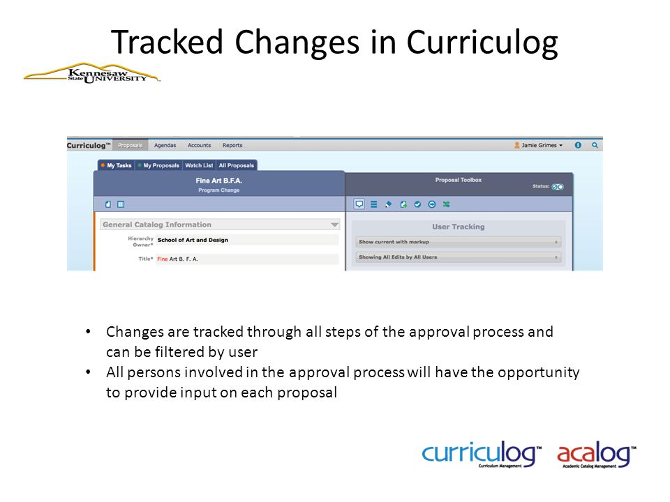 Tracked Changes in Curriculog Changes are tracked through all steps of the approval process and can be filtered by user All persons involved in the ap