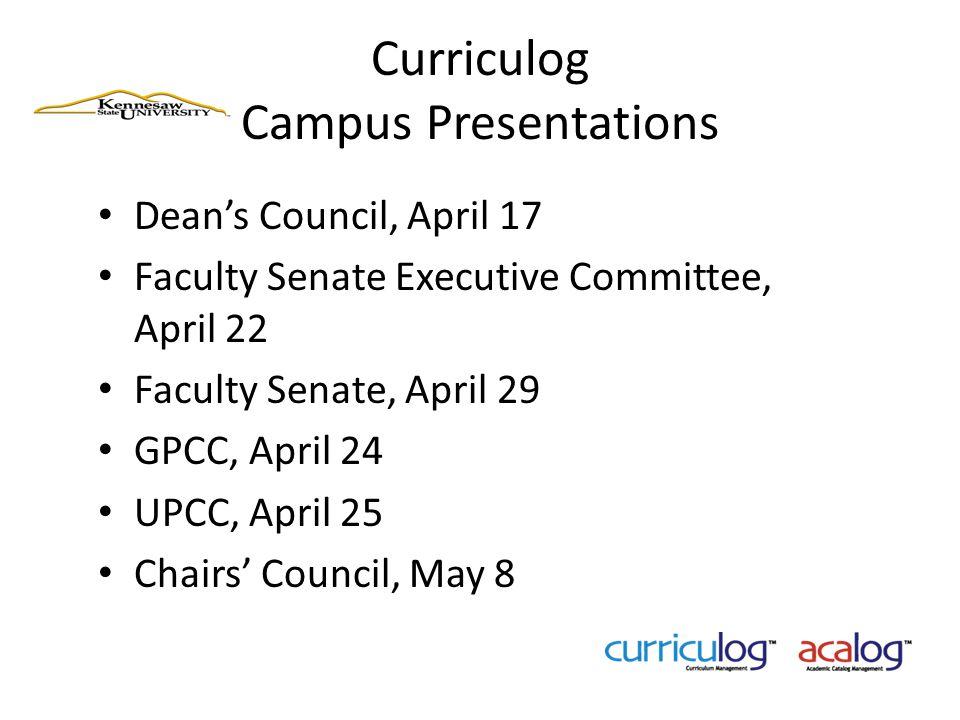 Curriculog Campus Presentations Dean's Council, April 17 Faculty Senate Executive Committee, April 22 Faculty Senate, April 29 GPCC, April 24 UPCC, April 25 Chairs' Council, May 8