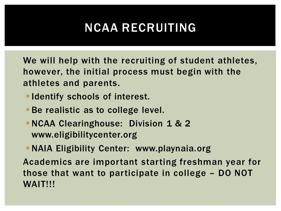 We will help with the recruiting of student athletes, however, the initial process must begin with the athletes and parents.