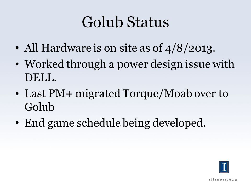 Golub Status All Hardware is on site as of 4/8/2013.