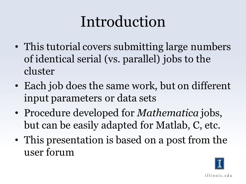 Introduction This tutorial covers submitting large numbers of identical serial (vs.