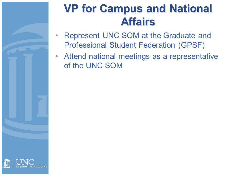 VP for Campus and National Affairs Represent UNC SOM at the Graduate and Professional Student Federation (GPSF) Attend national meetings as a representative of the UNC SOM