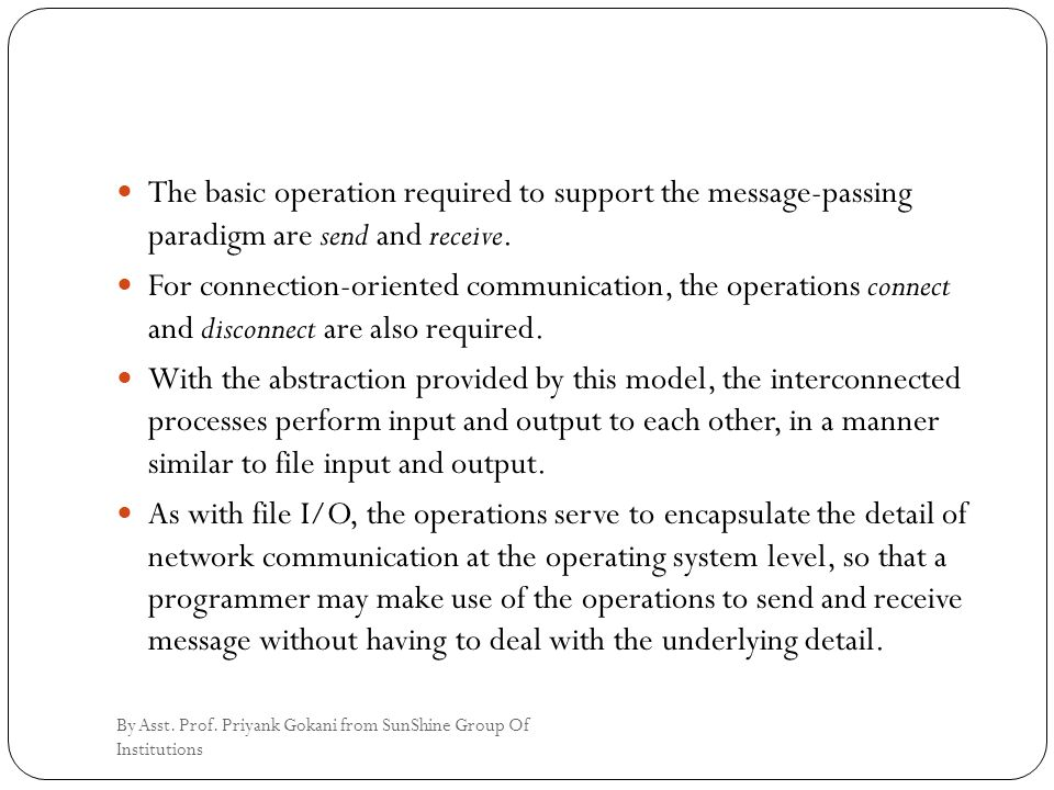 The basic operation required to support the message-passing paradigm are send and receive. For connection-oriented communication, the operations conne