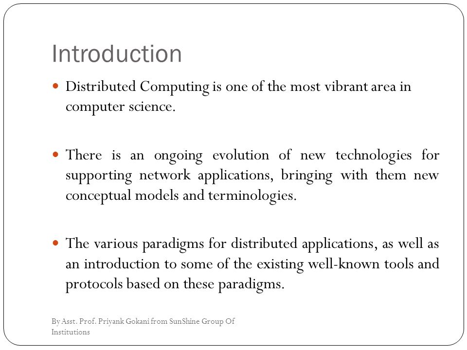 Introduction Distributed Computing is one of the most vibrant area in computer science.