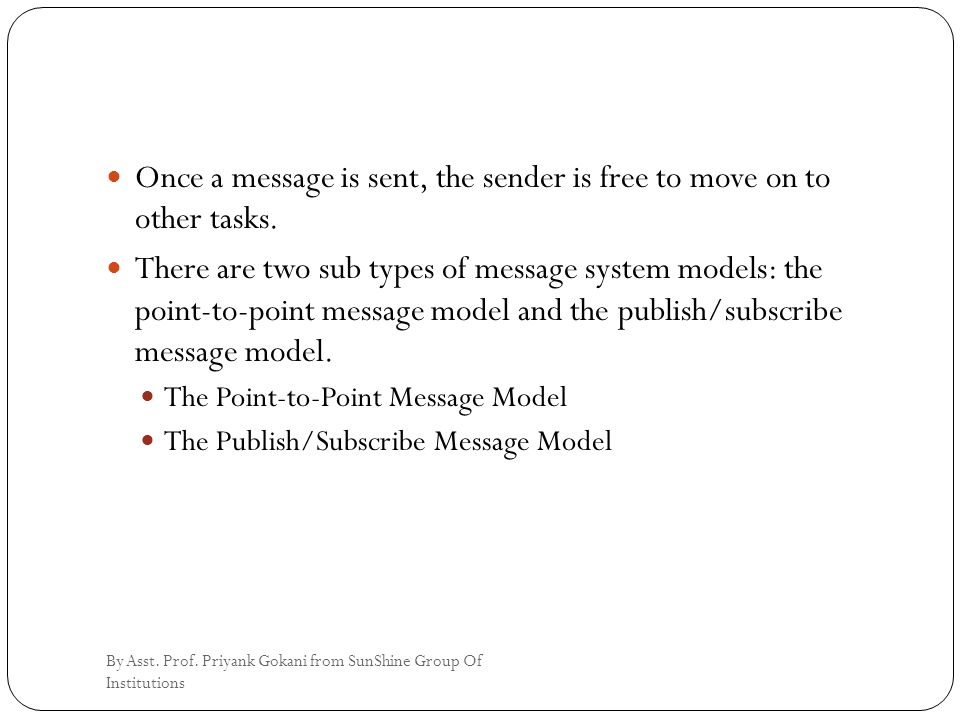 Once a message is sent, the sender is free to move on to other tasks.