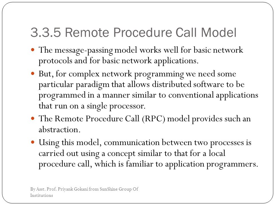 3.3.5 Remote Procedure Call Model The message-passing model works well for basic network protocols and for basic network applications. But, for comple