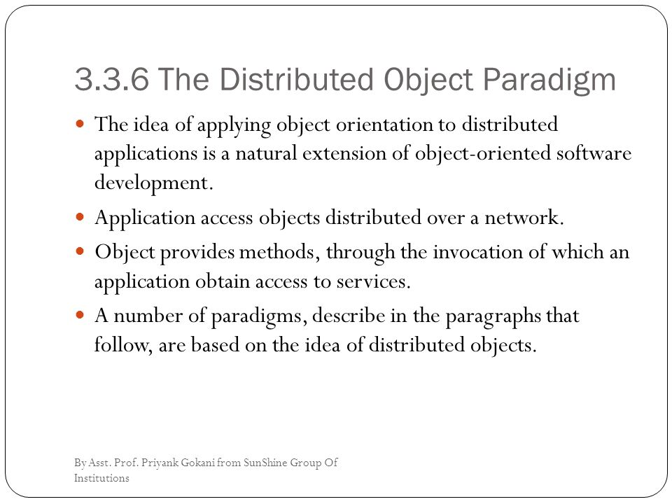 3.3.6 The Distributed Object Paradigm The idea of applying object orientation to distributed applications is a natural extension of object-oriented software development.