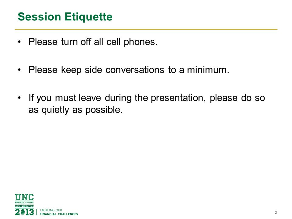 Session Etiquette Please turn off all cell phones. Please keep side conversations to a minimum. If you must leave during the presentation, please do s