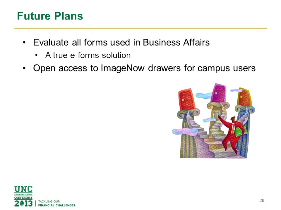 Future Plans Evaluate all forms used in Business Affairs A true e-forms solution Open access to ImageNow drawers for campus users 28