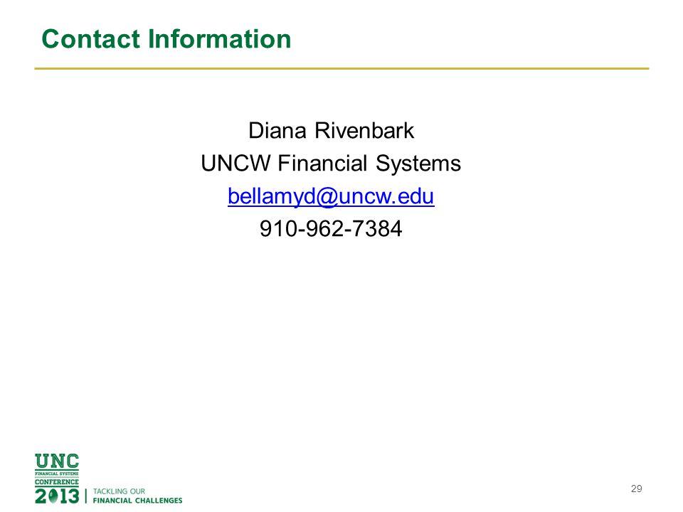 29 Diana Rivenbark UNCW Financial Systems bellamyd@uncw.edu 910-962-7384 Contact Information