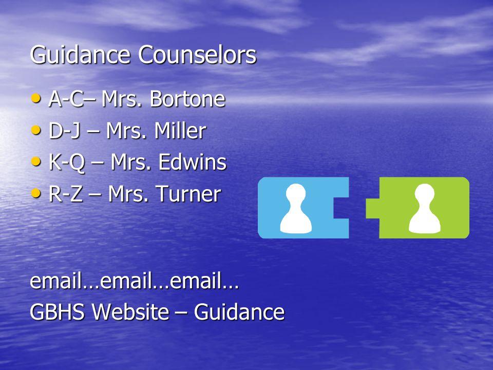 Guidance Counselors A-C– Mrs.Bortone A-C– Mrs. Bortone D-J – Mrs.