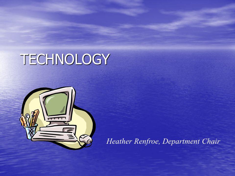 TECHNOLOGY Heather Renfroe, Department Chair