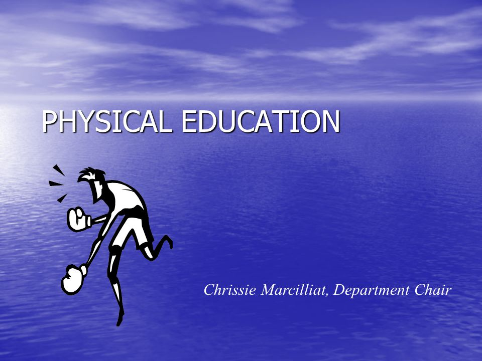 PHYSICAL EDUCATION Chrissie Marcilliat, Department Chair