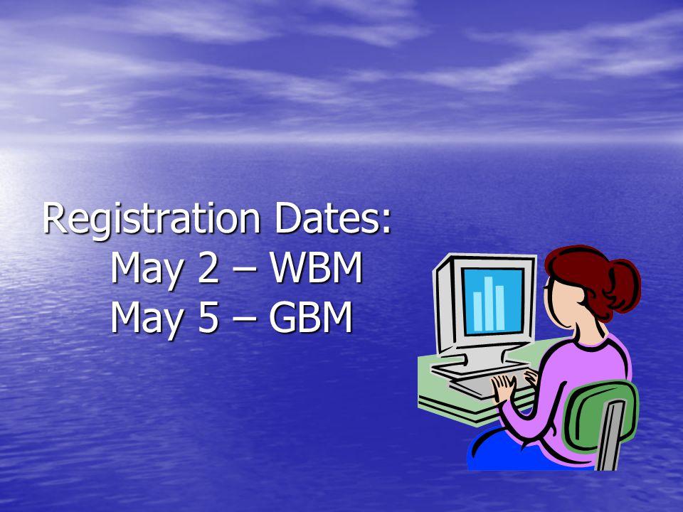 Registration Dates: May 2 – WBM May 5 – GBM
