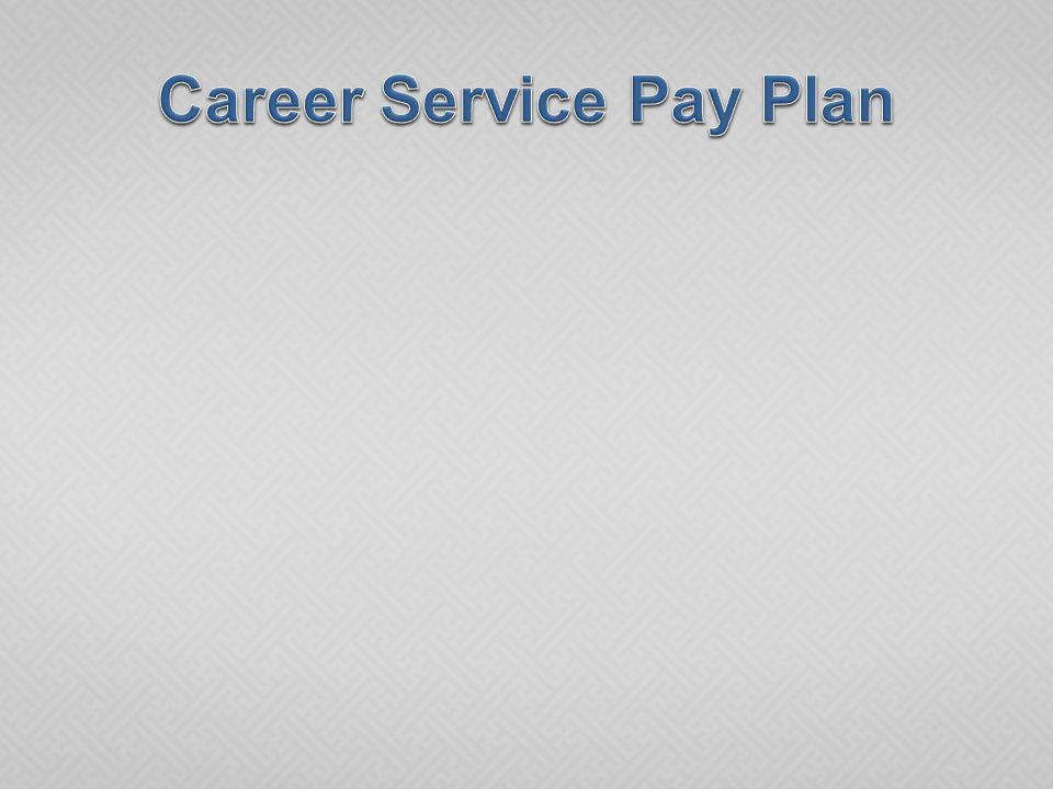  Advantages of Length of Service Adjustments:  Allows for a better distribution of employees within assigned grades  Eliminates many potential salary inequities  Recognizes the service contribution of career employees