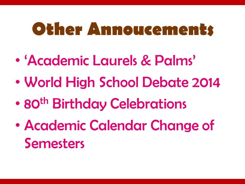 Other Annoucements 'Academic Laurels & Palms' World High School Debate 2014 80 th Birthday Celebrations Academic Calendar Change of Semesters